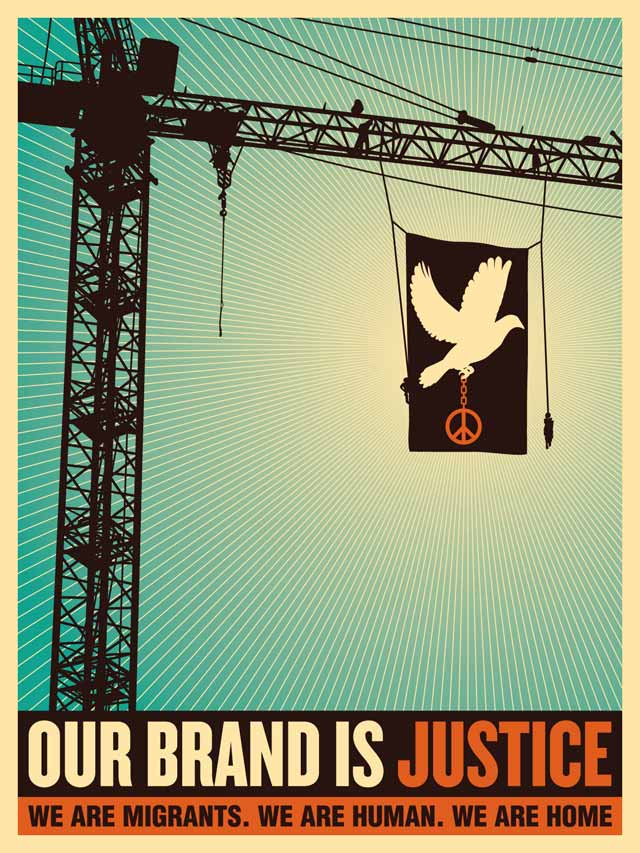 """poster with a construction crane displaying an image of a white bird with a peace sign hanging from their talons. A the bottom of the poster it reads, """"Our brand is justice. We are migrants. We are human. We are home."""""""